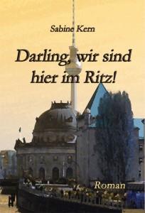 """Buchcover """"Darling, wir sind hier im Ritz!"""""""